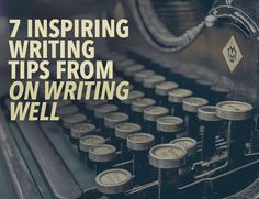 Wiliam Zinsser's On Writing Well is a classic writing guide. These seven tips will make your writing more powerful—and help you grow as a writer.