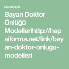 Bayan Doktor Önlüğü Modellerihttp://hepsiforma.net/link/bayan-doktor-onlugu-modelleri