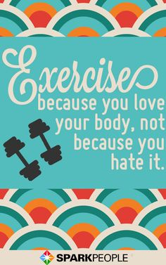 Exercise because you