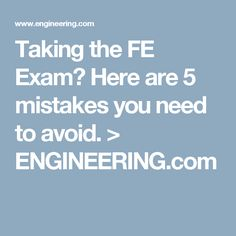 Taking the FE Exam? Here are 5 mistakes you need to avoid. > ENGINEERING.com