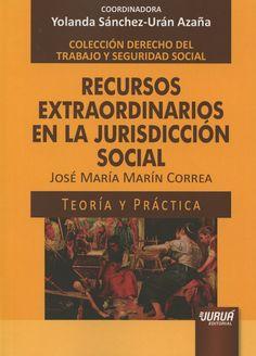 Recursos extraordinarios en la jurisdicción social / José María Marín Correa.    Juruá, 2015