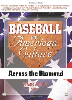 Baseball and American Culture: Across the Diamond (Cntemporary Sports Issues): Published 2014. UConn access.