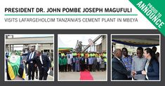 LafargeHolcim Tanzania had the privilege of hosting President John Magufuli at its cement operation in Mbeya, for its plant capacity expansion project. John Magufuli, Tanzania, Cement, Presidents, News