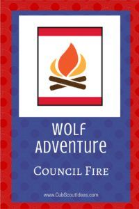 Helpful information for the Wolf Cub Scout adventure, Council Fire.
