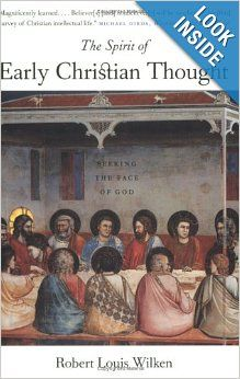 The Spirit of Early Christian Thought: Seeking the Face of God: Robert Louis Wilken: 9780300105988: Amazon.com: Books