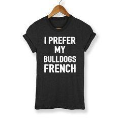 I Prefer My Bulldogs French Shirt - HighCiti
