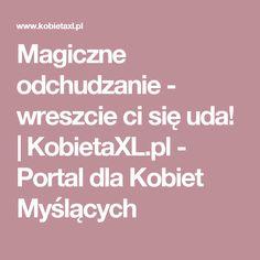 Magiczne odchudzanie - wreszcie ci się uda! |  KobietaXL.pl - Portal dla Kobiet Myślących
