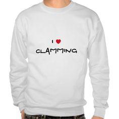 I Love Clamming heat sweatshirt. Customizable. http://www.zazzle.com/jollyhearts