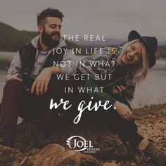 The real joy in life is not in what we get but in what we give - Joel Osteen Quotes