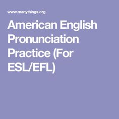 American English Pronunciation Practice (For ESL/EFL)