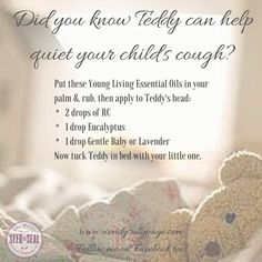 Teddy bear can help your child's cough at night. Apply Young Living Essential Oi… Teddy bear can help your child's cough at night. Apply Young Living Essential Oils to bear's head, then tuck into bed with child.