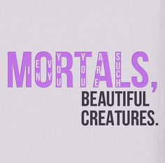 """""""Mortals, I envy you… You are such beautiful creatures."""""""