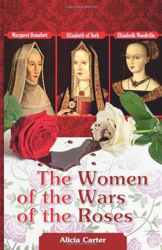 The NOOK Book (eBook) of the The Women of the Wars of the Roses: Elizabeth Woodville, Margaret Beaufort & Elizabeth of York by Alicia Carter at Barnes & I Love Books, Great Books, Books To Read, Elizabeth Of York, Elizabeth Woodville, Historical Fiction Books, Wars Of The Roses, British History, History Major