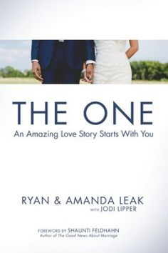 The One: An Amazing Love Story Starts with You by Ryan Leak, Amanda Leak, Jodi Lipper 1601427441 9781601427441 Preparing For Marriage, Love And Marriage, Marriage Preparation, Surprise Wedding, You Lied, Family Love, Good News, The One, Love Story