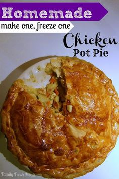 Homemade Chicken Pot Pie (make one freeze one, with vegetarian version) - Family Fresh Meals