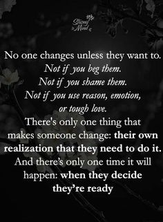 🙌🙌🙌 You can't change people! Why do we always think we can? They have to go through the process and do it themselves! Wisdom Quotes, True Quotes, Great Quotes, Words Quotes, Motivational Quotes, Inspirational Quotes, Sayings, The Words, Change Quotes