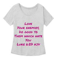 Love Your Enemies, Do Good To Them Which Hate You Luke 6:27 Kjv Athletic Heather Women's T-Shirt Front