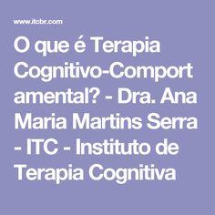O que é Terapia Cognitivo-Comportamental? - Dra. Ana Maria Martins Serra - ITC - Instituto de Terapia Cognitiva
