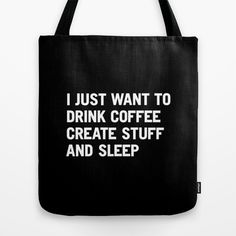 Buy I just want to drink coffee create stuff and sleep by WORDS BRAND™ as a high quality Tote Bag. Worldwide shipping available at Society6.com. Just one…