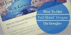Google Verifies Full-Bleed Image Requirements