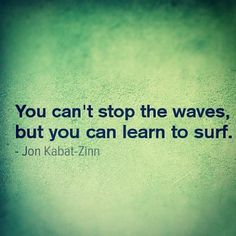 You can't stop the waves but you can learn to surf. #Quote