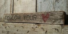 Primitive old early worn FOLLOW YOUR HEART wood sign barn cottage farm valentine