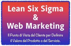 http://www.lucaleonardini.com/it/blog/lean-six-sigma-web-marketing-insieme-il-cliente