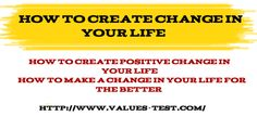 how to Crete Change in life & how to make change & have better joyful life by knowing you values of life www.values-test.com/personal-values-elicitation-test.html