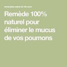 Remède 100% naturel pour éliminer le mucus de vos poumons