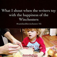 """Supernatural / Doctor Who / Torchwood / Witchblade / The Tomorrow People - Yep, true not just for Winchesters but for pretty much every show I get into. -  """"NO! BAD WRITERS! Be nice!"""""""