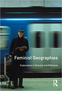 Feminist geographies : explorations in diversity and difference