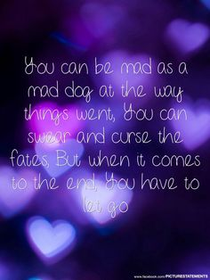 One of my favorite quote, i heard it from the movie the curious case of Benjamin button.