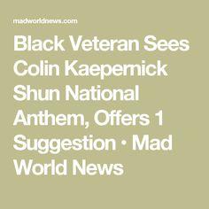Black Veteran Sees Colin Kaepernick Shun National Anthem, Offers 1 Suggestion • Mad World News