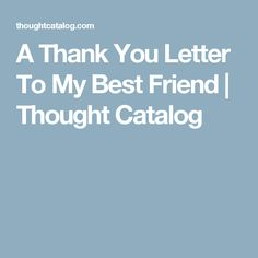 A Thank You Letter To My Best Friend | Thought Catalog