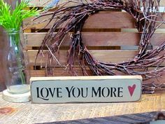 Love You More, Wooden Love Saying
