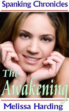 Spanking Chronicles: The Awakening by Melissa Harding, http://www.amazon.com/gp/product/B007QO4590/ref=cm_sw_r_pi_alp_Ckahqb1FD7PK5