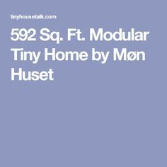 592 Sq. Ft. Modular Tiny Home by Møn Huset