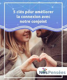 5 clés pour améliorer la connexion avec notre conjoint A quoi faisons-nous référence lorsque nous parlons de #connexion avec notre #conjoint ? Découvrez dans cet article des #éléments de réponse. #Psychologie