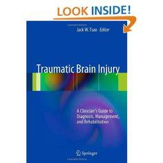 Amazon.com: Traumatic Brain Injury: A Clinician's Guide to Diagnosis, Management, and Rehabilitation (9780387878867): Jack W. Tsao: Books