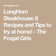 LongHorn Steakhouse: 8 Recipes and Tips to try at home! - The Frugal Girls