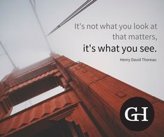 = It's not what you look at that matters, it's what you see. Company Core Values, Henry David Thoreau, Wednesday Wisdom, What You See, You Look