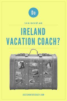 Do You Need An Ireland Vacation Coach?