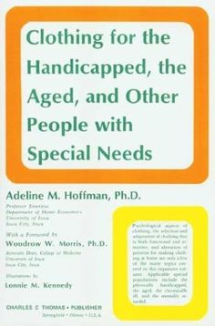 Clothing for the Handicapped, the Aged, and Other People With Special Needs by Adeline Mildred Hoffman, http://www.amazon.com/dp/0398038600/ref=cm_sw_r_pi_dp_tZl7qb04T2AA2