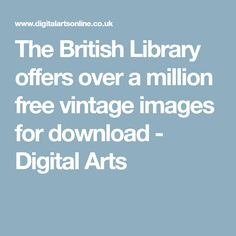 The British Library offers over a million free vintage images for download - Digital Arts