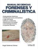 LIBROS TRILLAS: MANUAL DE CIENCIAS FORENSES Y CRIMINALISTICA