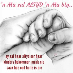 'n Ma sal ALTYD 'n Ma bly. sy sal haar altyd oor haar kinders bekommer, maak nie saak hoe oud hulle is nie Mothers Day Quotes, Mom Quotes, Wisdom Quotes, Life Quotes, Qoutes, Writing Photos, Christian Images, Afrikaans Quotes, Bible Verses Quotes