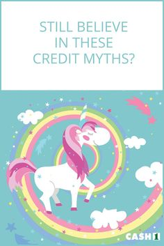 Unicorns might not be a myth, but these common beliefs about your credit score most certainly are.