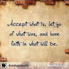 Accept what is, let go of what was, and have faith in what will be. Reflection Quotes, Have Faith, Im Trying, Yoga Inspiration, Letting Go, My Life, Encouragement, Inspirational Quotes, Let It Be