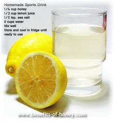 Homemade Sports Drink: honey (has to be raw, contains tons of trace minerals), purified water, unrefined sea salt (electrolytes & trace minerals) and lemon - far better than commercial energy drinks.
