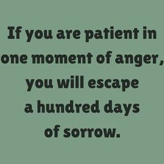 If you are patient in one moment of anger, you will escape a hundred days of sorrow. #‎QuotesYouLove‬ ‪#‎QuoteOfTheDay‬ ‪#‎FeelingAngry‬ ‪#‎Angry‬ ‪#‎Anger‬ ‪#‎QuotesOnFeelingAngry‬ ‪#‎FeelingAngryQuotes‬ ‪#‎QuotesOnAnger‬ ‪#‎AngryQuotes ‬ Visit our website  for text status wallpapers.  www.quotesulove.com